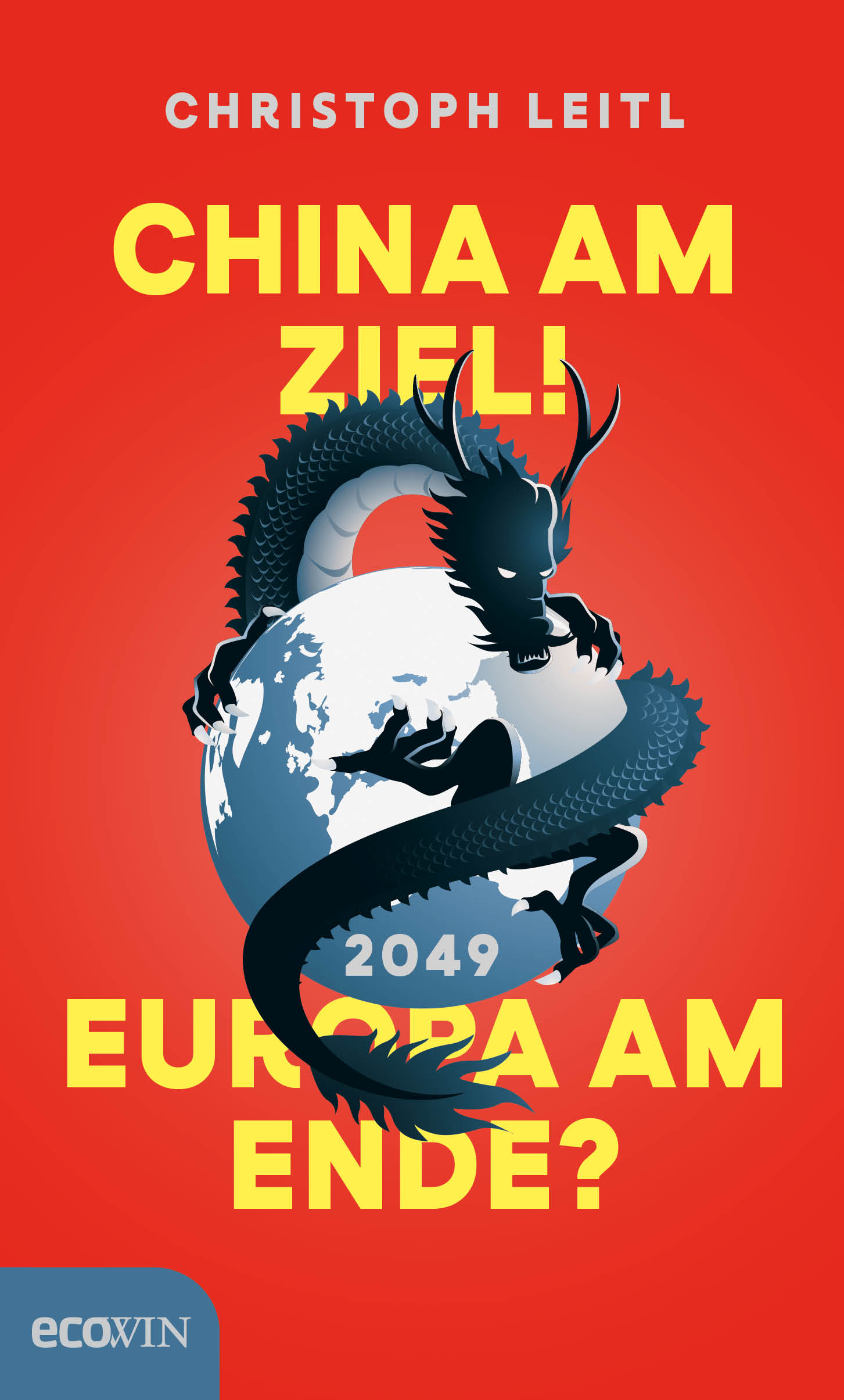 Christoph Leitl: China am Ziel! Europa am Ende?