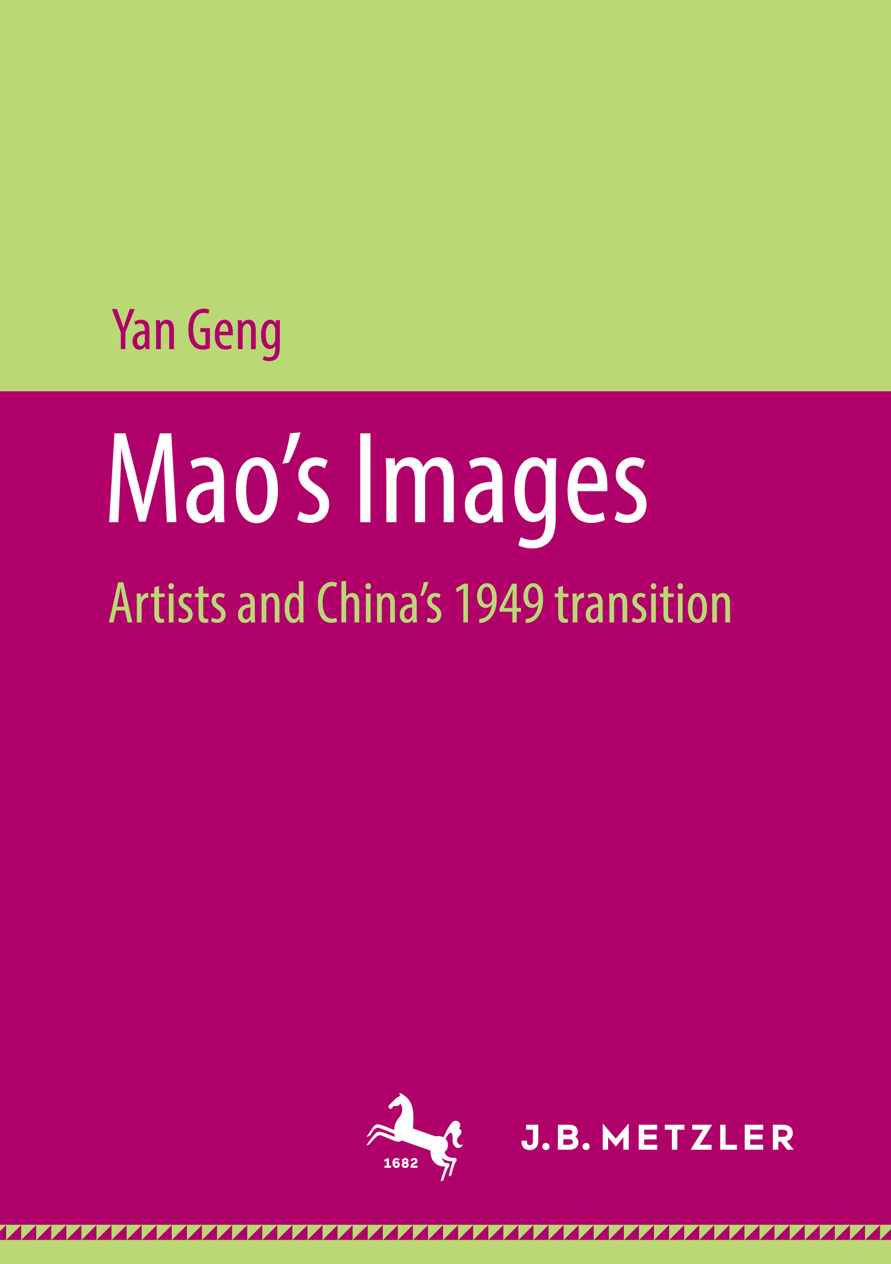 Yan Geng: Mao's Images. Artists and China's 1949 transition. J. B. Metzler